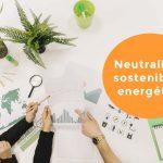 Neutralidad sostenible y energética, conclusiones de la COP25